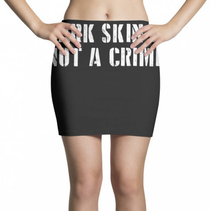Dark Skin Is Not A Crime Mini Skirts Designed By Lawrensia