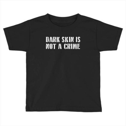 Dark Skin Is Not A Crime Toddler T-shirt Designed By Lawrensia