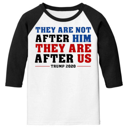They Are Not After Me Impeachment Trump Youth 3/4 Sleeve Designed By Star Store