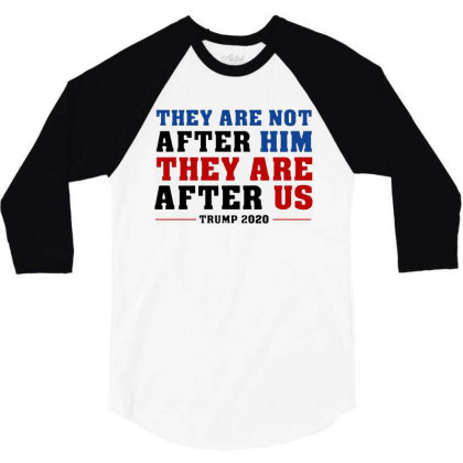 They Are Not After Me Impeachment Trump 3/4 Sleeve Shirt Designed By Star Store