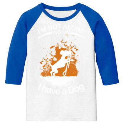 I'm Not Alone Because I've A Dog Funny Youth 3/4 Sleeve Designed By Vip.pro123