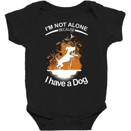 I'm Not Alone Because I've A Dog Funny Baby Bodysuit Designed By Vip.pro123