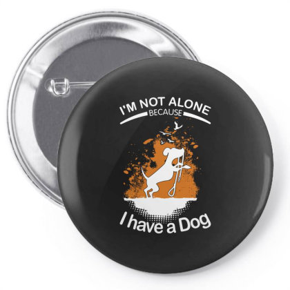 I'm Not Alone Because I've A Dog Funny Pin-back Button Designed By Vip.pro123