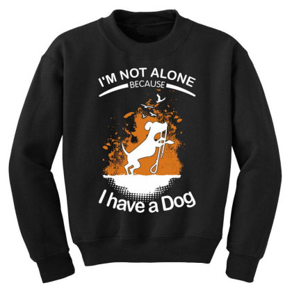 I'm Not Alone Because I've A Dog Funny Youth Sweatshirt Designed By Vip.pro123