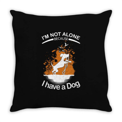 I'm Not Alone Because I've A Dog Funny Throw Pillow Designed By Vip.pro123