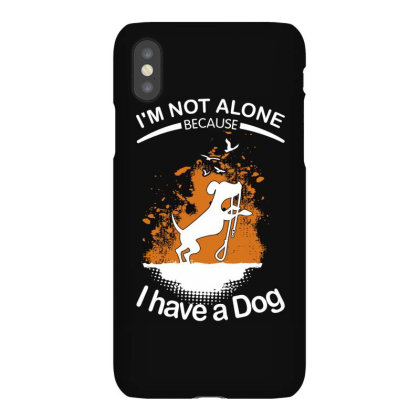 I'm Not Alone Because I've A Dog Funny Iphonex Case Designed By Vip.pro123