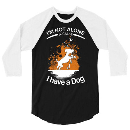 I'm Not Alone Because I've A Dog Funny 3/4 Sleeve Shirt Designed By Vip.pro123