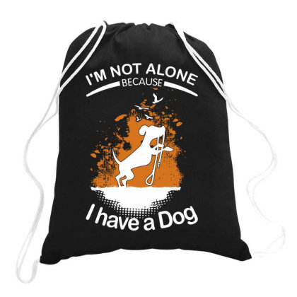 I'm Not Alone Because I've A Dog Funny Drawstring Bags Designed By Vip.pro123
