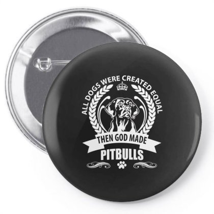 All Dogs Were Created Equal Then God Made Pitbulls Pin-back Button Designed By Vip.pro123