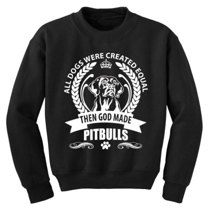 All Dogs Were Created Equal Then God Made Pitbulls Youth Sweatshirt Designed By Vip.pro123