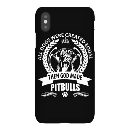 All Dogs Were Created Equal Then God Made Pitbulls Iphonex Case Designed By Vip.pro123