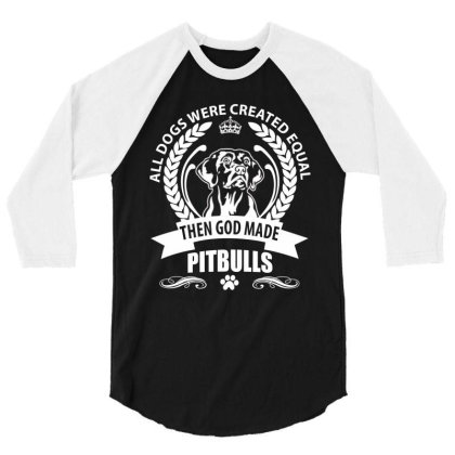 All Dogs Were Created Equal Then God Made Pitbulls 3/4 Sleeve Shirt Designed By Vip.pro123