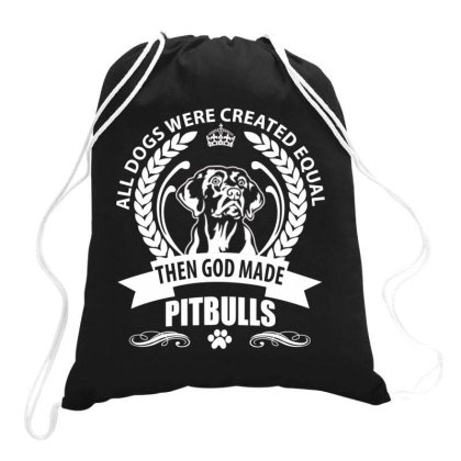 All Dogs Were Created Equal Then God Made Pitbulls Drawstring Bags Designed By Vip.pro123