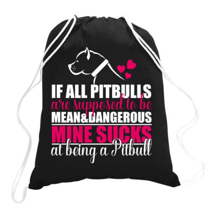 All Pitbulls Are Supposed To Be Mean Dog Lover Drawstring Bags Designed By Vip.pro123