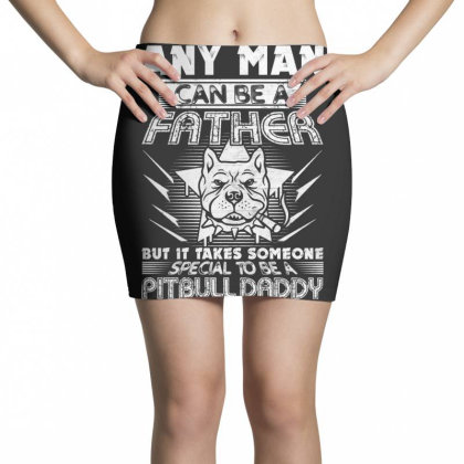 Any Man Can Be A Father Some To Be A Pitbull Daddy Mini Skirts Designed By Vip.pro123