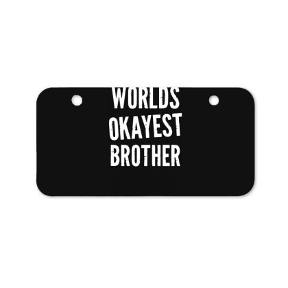 Worlds Okayest Brother Funny Bicycle License Plate Designed By Lyly