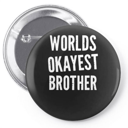 Worlds Okayest Brother Funny Pin-back Button Designed By Lyly