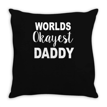 Worlds Okayest Daddy Throw Pillow Designed By Lyly