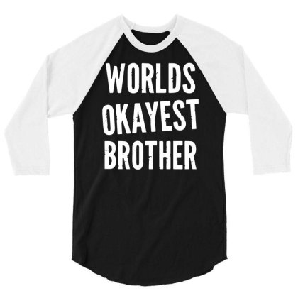 Worlds Okayest Brother Funny 3/4 Sleeve Shirt Designed By Lyly