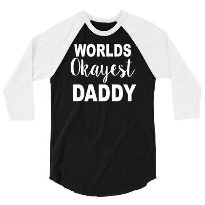 Worlds Okayest Daddy 3/4 Sleeve Shirt Designed By Lyly