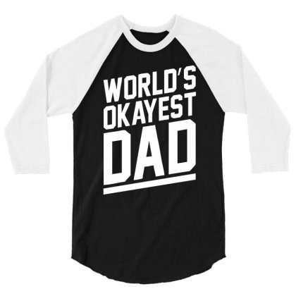 World's Okayest Dad Funny 3/4 Sleeve Shirt Designed By Lyly