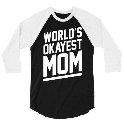 World's Okayest Mom Funny 3/4 Sleeve Shirt Designed By Lyly