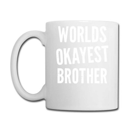 Worlds Okayest Brother Funny Coffee Mug Designed By Lyly