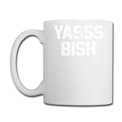 Yasss Bish Coffee Mug Designed By Lyly