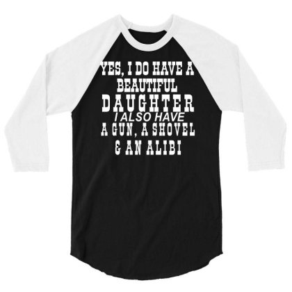 Yes I Do Have A Beautiful Daughter 3/4 Sleeve Shirt Designed By Lyly