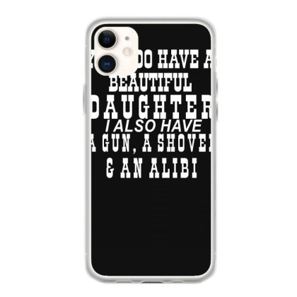 Yes I Do Have A Beautiful Daughter Iphone 11 Case Designed By Lyly