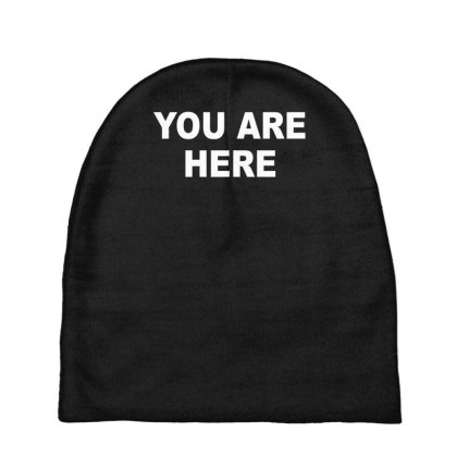 You Are Here Funny Brand New Novelty Slogan Baby Beanies Designed By Lyly
