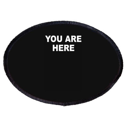 You Are Here Funny Brand New Novelty Slogan Oval Patch Designed By Lyly