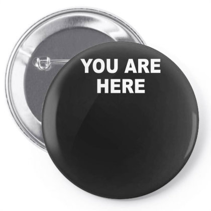 You Are Here Funny Brand New Novelty Slogan Pin-back Button Designed By Lyly