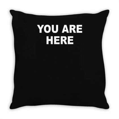 You Are Here Funny Brand New Novelty Slogan Throw Pillow Designed By Lyly
