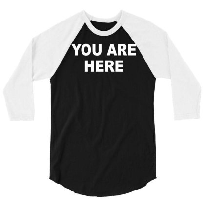 You Are Here Funny Brand New Novelty Slogan 3/4 Sleeve Shirt Designed By Lyly