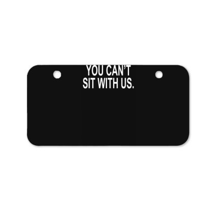 You Can't Sit With Us Bicycle License Plate Designed By Lyly