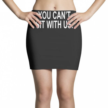 You Can't Sit With Us Mini Skirts Designed By Lyly