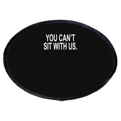 You Can't Sit With Us Oval Patch Designed By Lyly