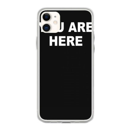 You Are Here Funny Brand New Novelty Slogan Iphone 11 Case Designed By Lyly