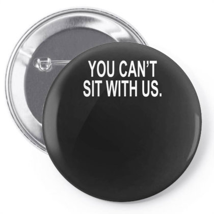You Can't Sit With Us Pin-back Button Designed By Lyly