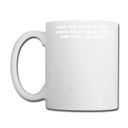 You Are Still Talking Coffee Mug Designed By Lyly