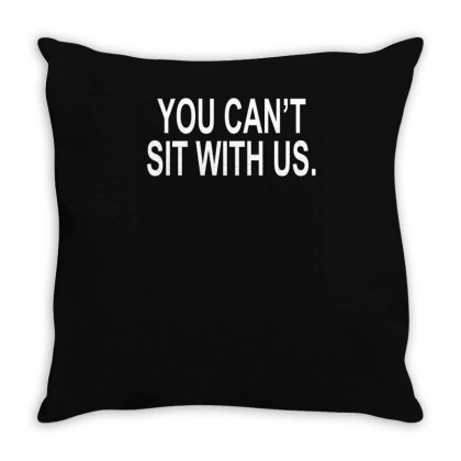 You Can't Sit With Us Throw Pillow Designed By Lyly