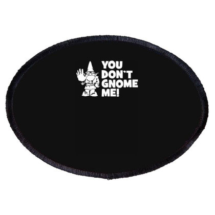 You Don't Gnome Me Oval Patch Designed By Lyly