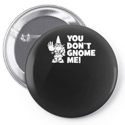 You Don't Gnome Me Pin-back Button Designed By Lyly