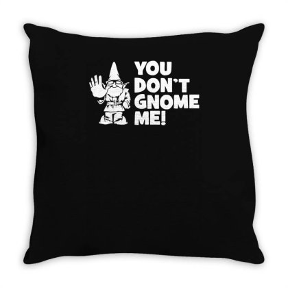 You Don't Gnome Me Throw Pillow Designed By Lyly