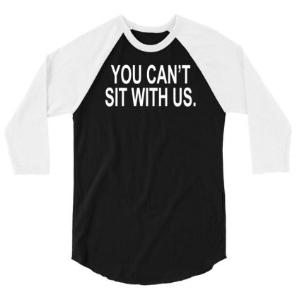 You Can't Sit With Us 3/4 Sleeve Shirt Designed By Lyly