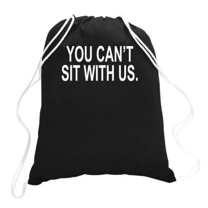 You Can't Sit With Us Drawstring Bags Designed By Lyly