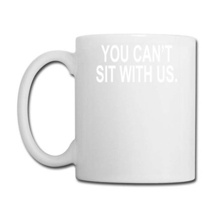 You Can't Sit With Us Coffee Mug Designed By Lyly