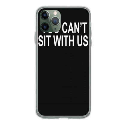 You Can't Sit With Us Iphone 11 Pro Case Designed By Lyly