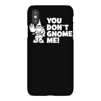 You Don't Gnome Me Iphonex Case Designed By Lyly
